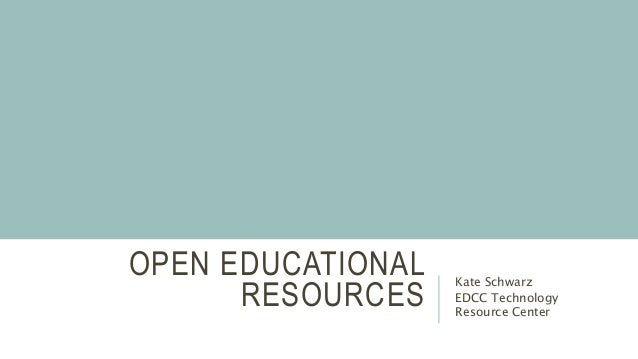OPEN EDUCATIONAL RESOURCES Kate Schwarz EDCC Technology Resource Center