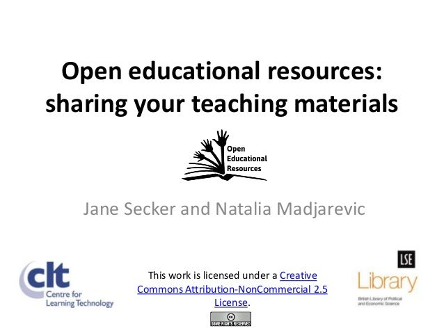 Open educational resources:sharing your teaching materials   Jane Secker and Natalia Madjarevic           This work is lic...
