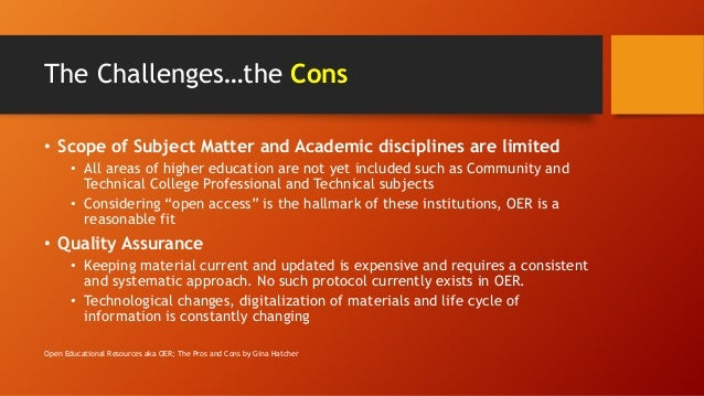 The Challenges…the Cons • Scope of Subject Matter and Academic disciplines are limited • All areas of higher education are...