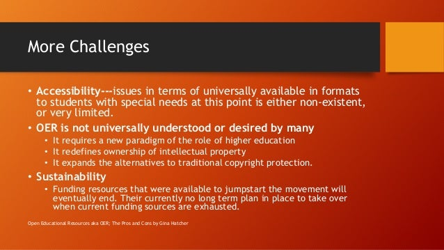 More Challenges • Accessibility---issues in terms of universally available in formats to students with special needs at th...