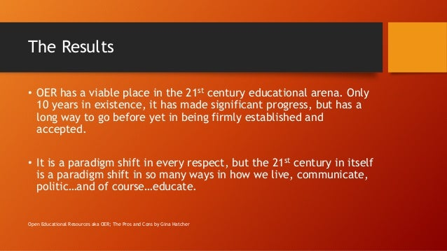 The Results • OER has a viable place in the 21st century educational arena. Only 10 years in existence, it has made signif...