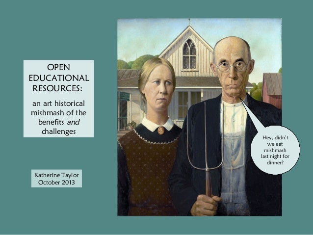 OPEN EDUCATIONAL RESOURCES: an art historical mishmash of the benefits and challenges  Katherine Taylor October 2013  Hey,...