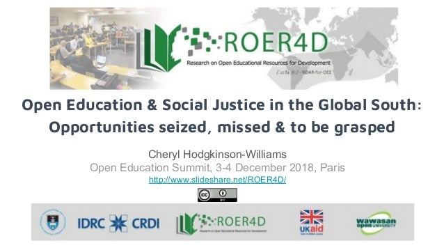 Open Education & Social Justice in the Global South: Opportunities seized, missed & to be grasped Cheryl Hodgkinson-Willia...
