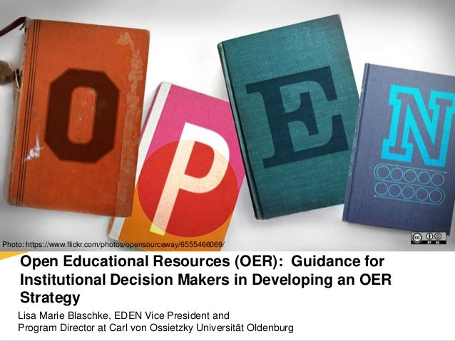 Open Educational Resources (OER): Guidance for Institutional Decision Makers in Developing an OER Strategy Lisa Marie Blas...