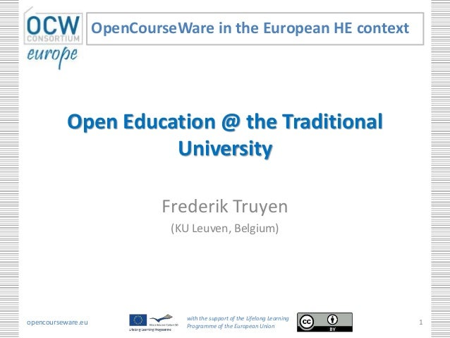 Open Education @ the Traditional University Frederik Truyen (KU Leuven, Belgium) OpenCourseWare in the European HE context...