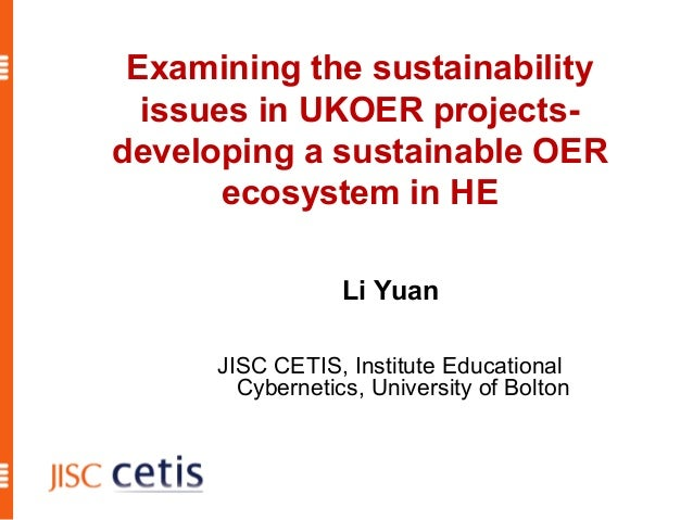 Li Yuan Examining the sustainability issues in UKOER projects- developing a sustainable OER ecosystem in HE JISC CETIS, In...