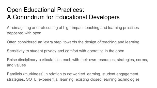 Open Educational Practices: A Conundrum for Educational Developers A reimagining and refocusing of high-impact teaching an...
