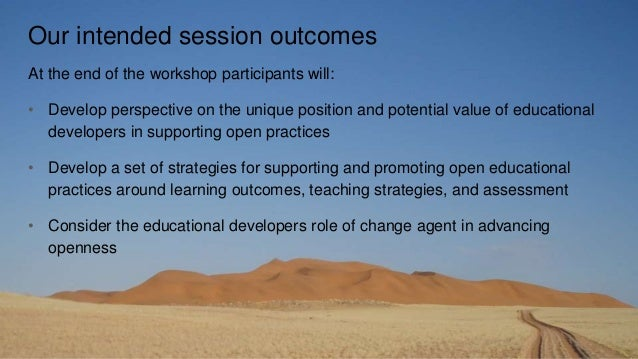 Our intended session outcomes At the end of the workshop participants will: • Develop perspective on the unique position a...