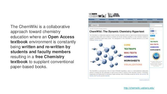 The ChemWiki is a collaborative approach toward chemistry education where an Open Access textbook environment is constantl...