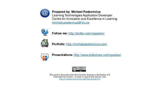 Prepared by: Michael Paskevicius Learning Technologies Application Developer Centre for Innovation and Excellence in Learn...