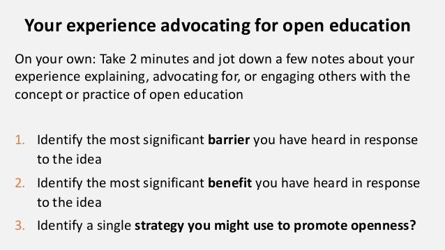 Your experience advocating for open education On your own: Take 2 minutes and jot down a few notes about your experience e...