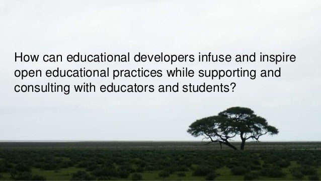 How can educational developers infuse and inspire open educational practices while supporting and consulting with educator...