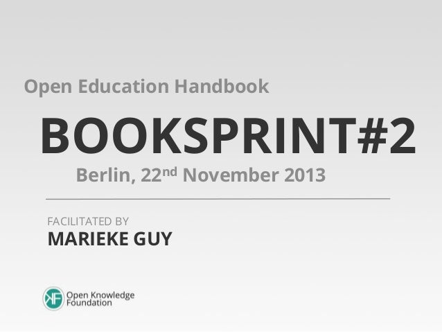 Open Education Handbook  BOOKSPRINT#2 Berlin, 22nd November 2013  FACILITATED BY  MARIEKE GUY