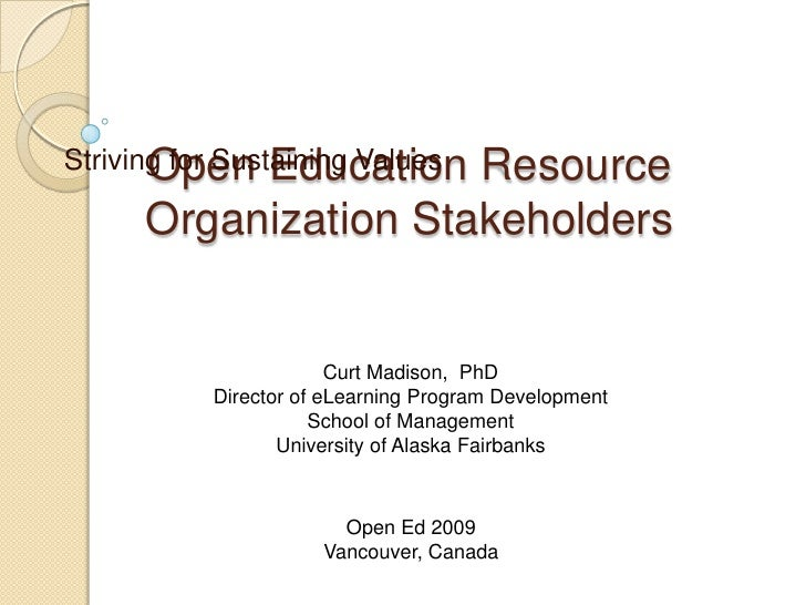 Striving for Sustaining Values<br />Open Education Resource Organization Stakeholders <br />Curt Madison,  PhD<br />Direct...