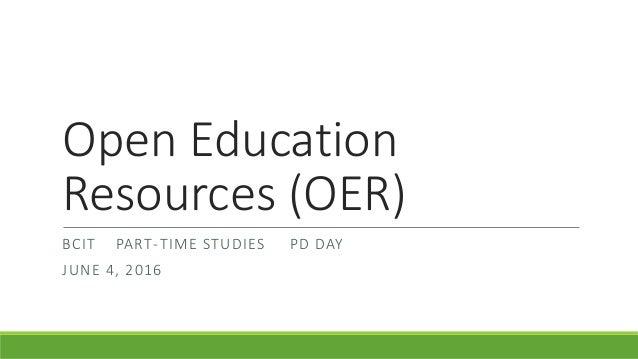 Open Education Resources (OER) BCIT PART-TIME STUDIES PD DAY JUNE 4, 2016