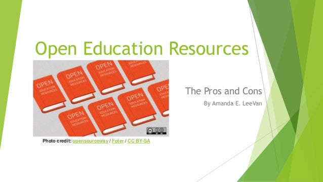 Open Education Resources  The Pros and Cons  By Amanda E. LeeVan  Photo credit: opensourceway / Foter / CC BY-SA