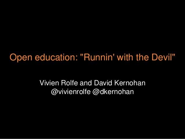 "Open education: ""Runnin' with the Devil"" Vivien Rolfe and David Kernohan @vivienrolfe @dkernohan"
