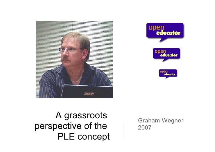 A grassroots  perspective of the  PLE concept Graham Wegner 2007