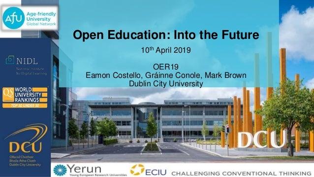 Open Education: Into the Future 10th April 2019 OER19 Eamon Costello, Gráinne Conole, Mark Brown Dublin City University