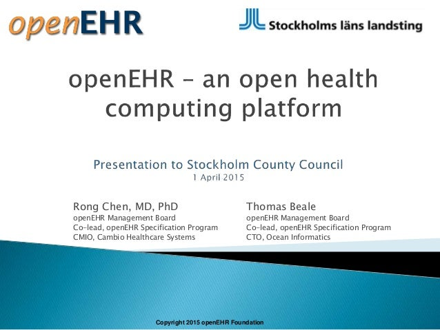 Rong Chen, MD, PhD openEHR Management Board Co-lead, openEHR Specification Program CMIO, Cambio Healthcare Systems Copyrig...
