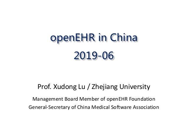 openEHR in China 2019-06 Prof.Xudong Lu/ZhejiangUniversity ManagementBoardMemberofopenEHR Foundation General-Secre...