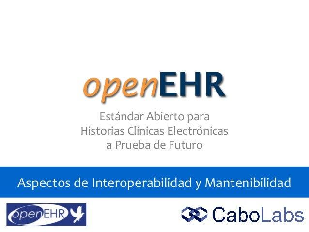 1 Estándar Abierto para Historias Clínicas Electrónicas a Prueba de Futuro Aspectos de Interoperabilidad y Mantenibilidad