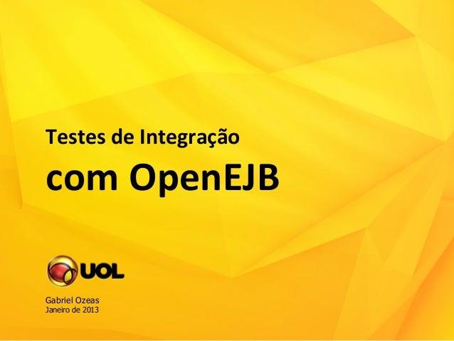 Testes de Integração  com OpenEJB Gabriel OzeasJaneiro de 2013