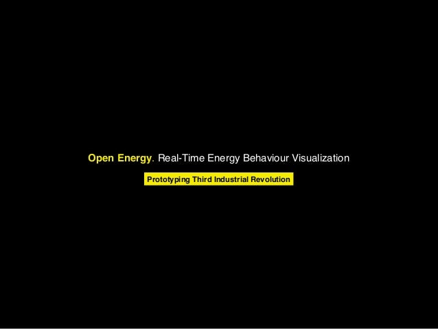 Open Energy. Real-Time Energy Behaviour Visualization           Prototyping Third Industrial Revolution