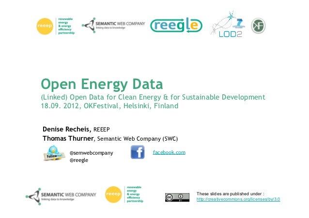 Open Energy Data(Linked) Open Data for Clean Energy & for Sustainable Development18.09. 2012, OKFestival, Helsinki, Finlan...
