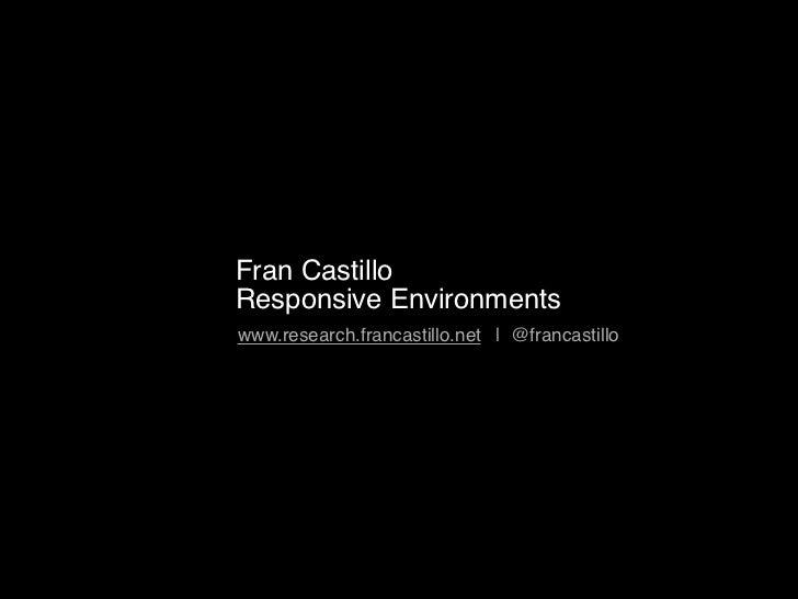 Fran CastilloResponsive Environmentswww.research.francastillo.net | @francastillo