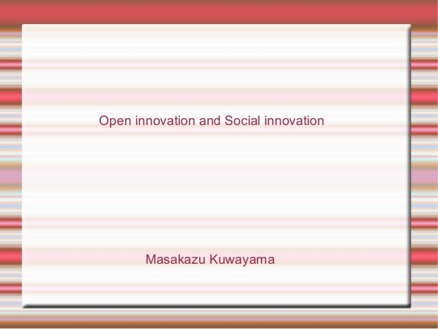 Open innovation and Social innovation Masakazu Kuwayama