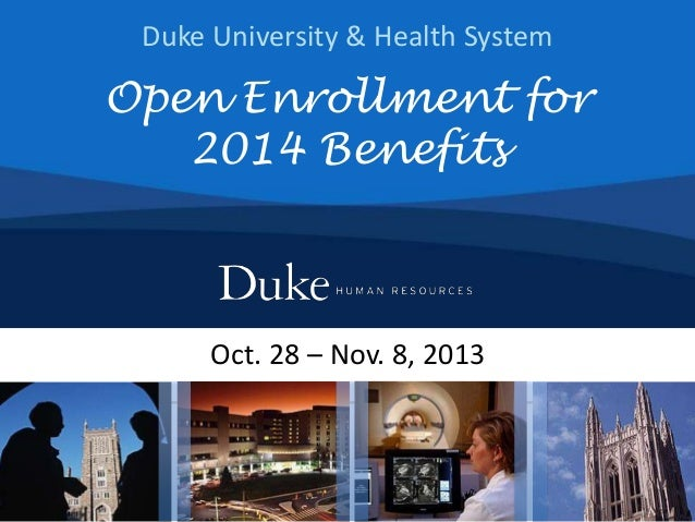 Duke University & Health System Oct. 28 – Nov. 8, 2013 Open Enrollment for 2014 Benefits