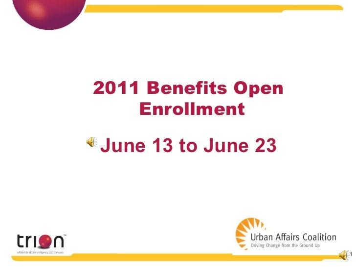 <ul><li>2011 Benefits Open Enrollment  </li></ul>June 13 to June 23