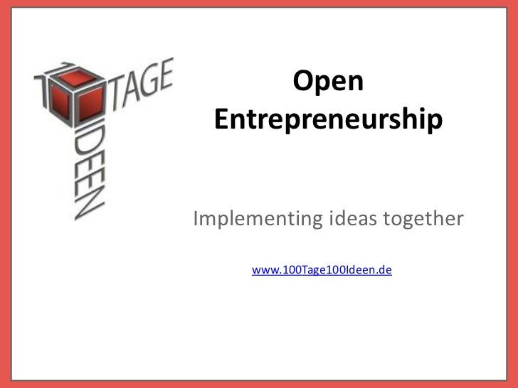 Open  EntrepreneurshipImplementing ideas together     www.100Tage100Ideen.de
