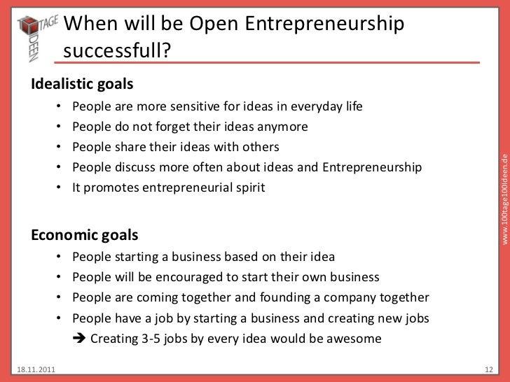When will be Open Entrepreneurship                 successfull?   Idealistic goals             •   People are more sensiti...