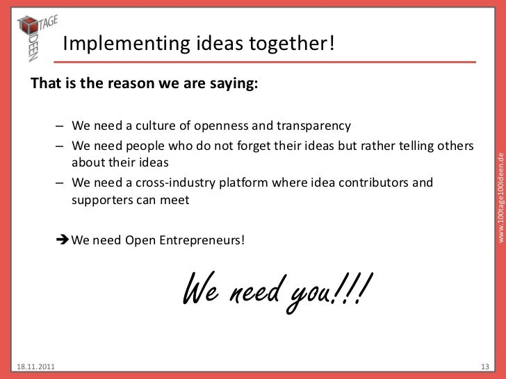 Implementing ideas together!   That is the reason we are saying:             – We need a culture of openness and transpare...