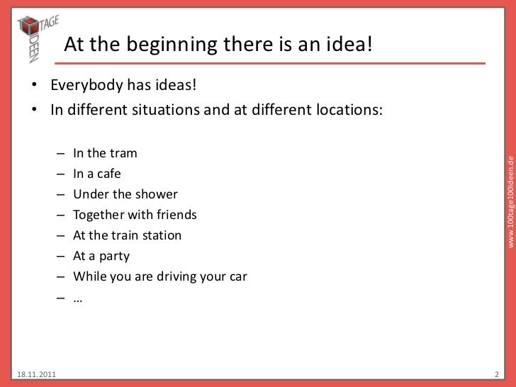 At the beginning there is an idea!   • Everybody has ideas!   • In different situations and at different locations:       ...