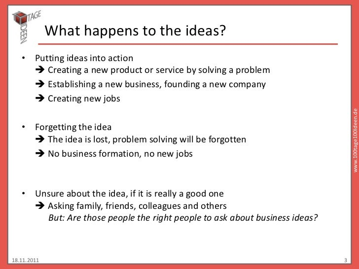 What happens to the ideas?   • Putting ideas into action      Creating a new product or service by solving a problem     ...