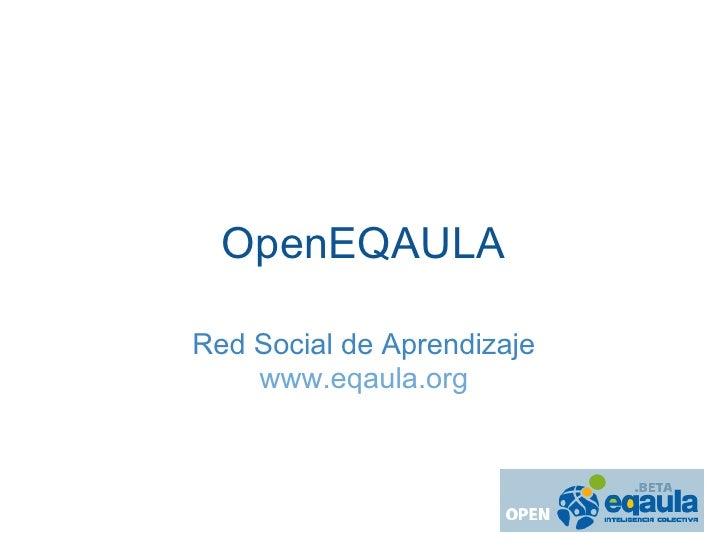 OpenEQAULA  Red Social de Aprendizaje     www.eqaula.org