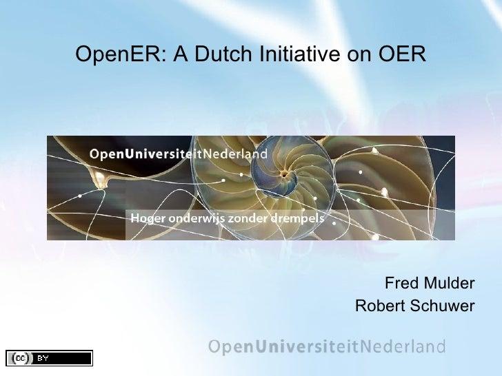 OpenER: A Dutch Initiative on OER Fred Mulder Robert Schuwer
