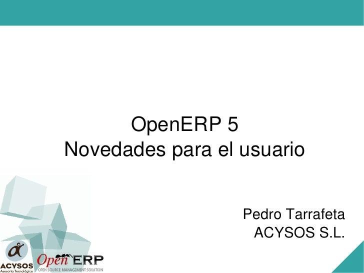 OpenERP5 Novedadesparaelusuario                     PedroTarrafeta                    ACYSOSS.L.