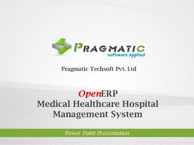 Pragmatic Techsoft Pvt. Ltd.  OpenERP Medical Healthcare Hospital Management System Power Point Presentation