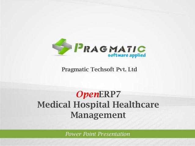OpenERP7Medical Hospital HealthcareManagementPower Point PresentationPragmatic Techsoft Pvt. Ltd.