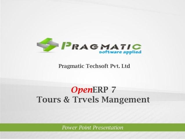 Pragmatic Techsoft Pvt. Ltd.  OpenERP 7 Tours & Trvels Mangement  Power Point Presentation