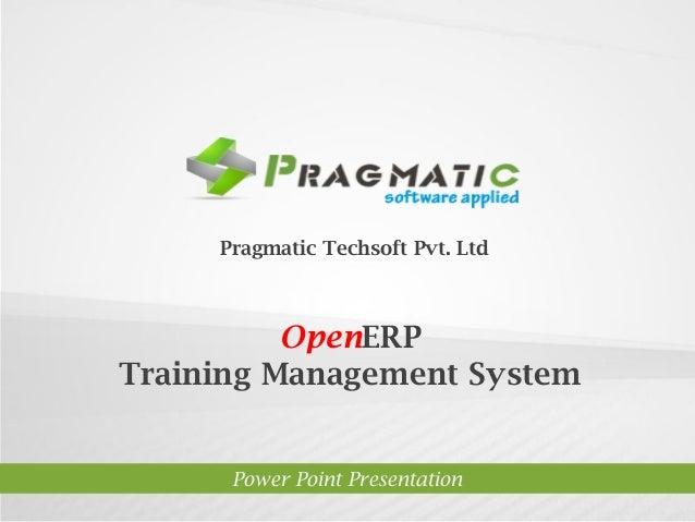 Pragmatic Techsoft Pvt. Ltd.  OpenERP Training Management System  Power Point Presentation