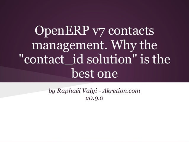 "OpenERP v7 contactsmanagement. Why the""contact_id solution"" is thebest oneby Raphaël Valyi - Akretion.comv0.9.0"