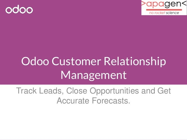 Odoo Customer Relationship  Management  Track Leads, Close Opportunities and Get  Accurate Forecasts.