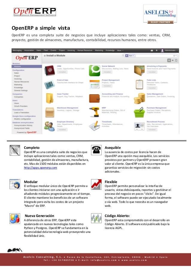 OpenERP a simple vista OpenERP es una completa suite de negocios que incluye aplicaciones tales como: ventas, CRM, proyect...