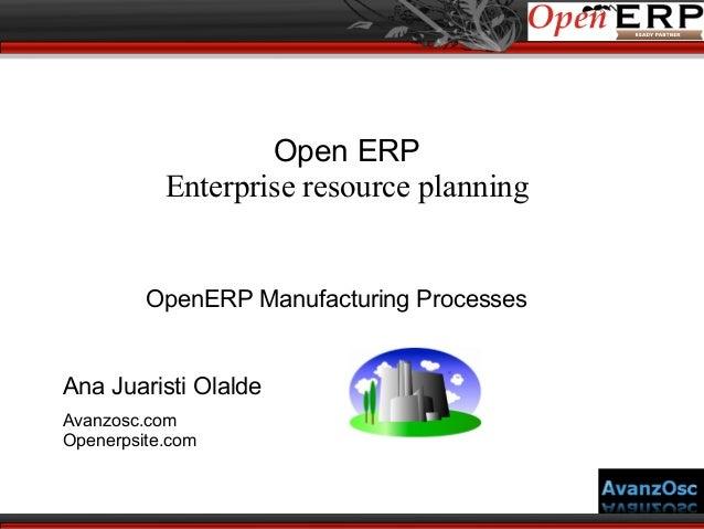 Open ERP Enterprise resource planning  OpenERP Manufacturing Processes  Ana Juaristi Olalde Avanzosc.com Openerpsite.com