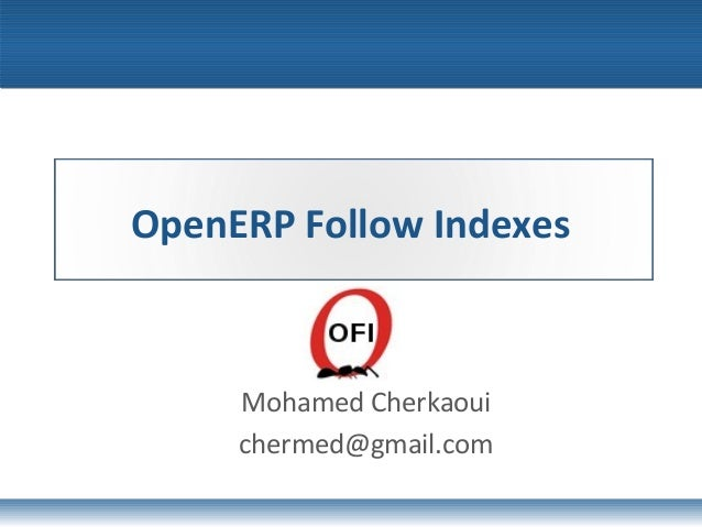 OpenERP Follow Indexes Mohamed Cherkaoui chermed@gmail.com